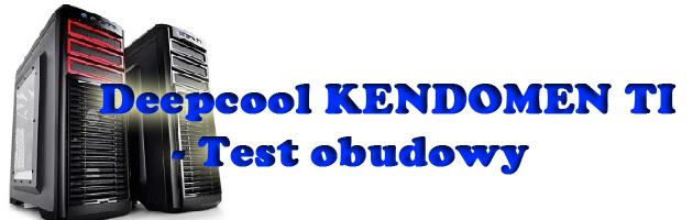 Deepcool KENDOMEN TI - Test obudowy