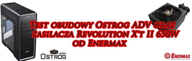 Test obudowy Ostrog ADV oraz zasilacza Revolution X't II 650W od Enermax