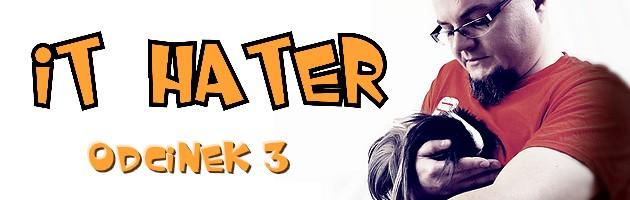 IT Hater #3 - hejterska masakra newsów technologicznych