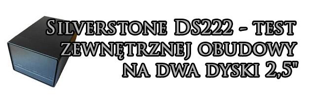 """Silverstone DS222 - test zewnętrznej obudowy na dwa dyski 2,5"""""""