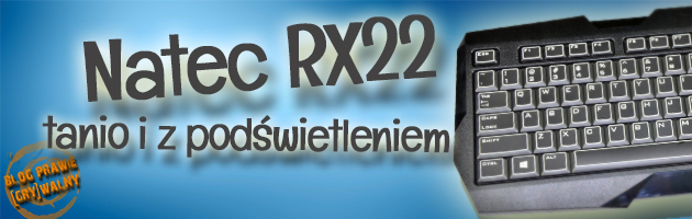 Natec RX22, czyli niedrogo i z podświetleniem – czy tanio znaczy dobrze?