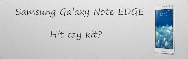 Samsung Galaxy Note Edge - Hit czy kit?