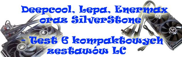 Deepcool, Lepa, Enermax oraz SilverStone - Test 6 kompaktowych zestawów LC