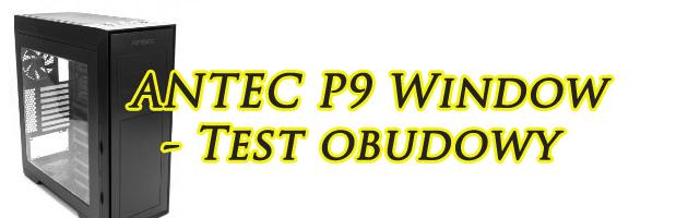 Antec P9 Window - Recenzja obudowy