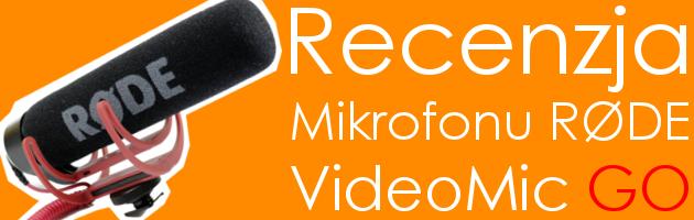 RØDE VideoMic GO- Recenzja mini mikrofonu o maxi możliwościach