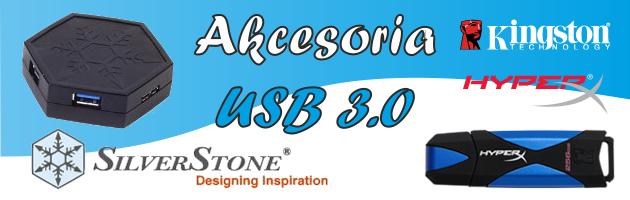 Czas na USB 3.0, czyli akcesoria USB marki SilverStone oraz Kingston