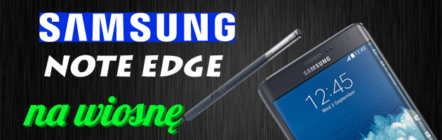 Wiosenny test Samsung Note Edge